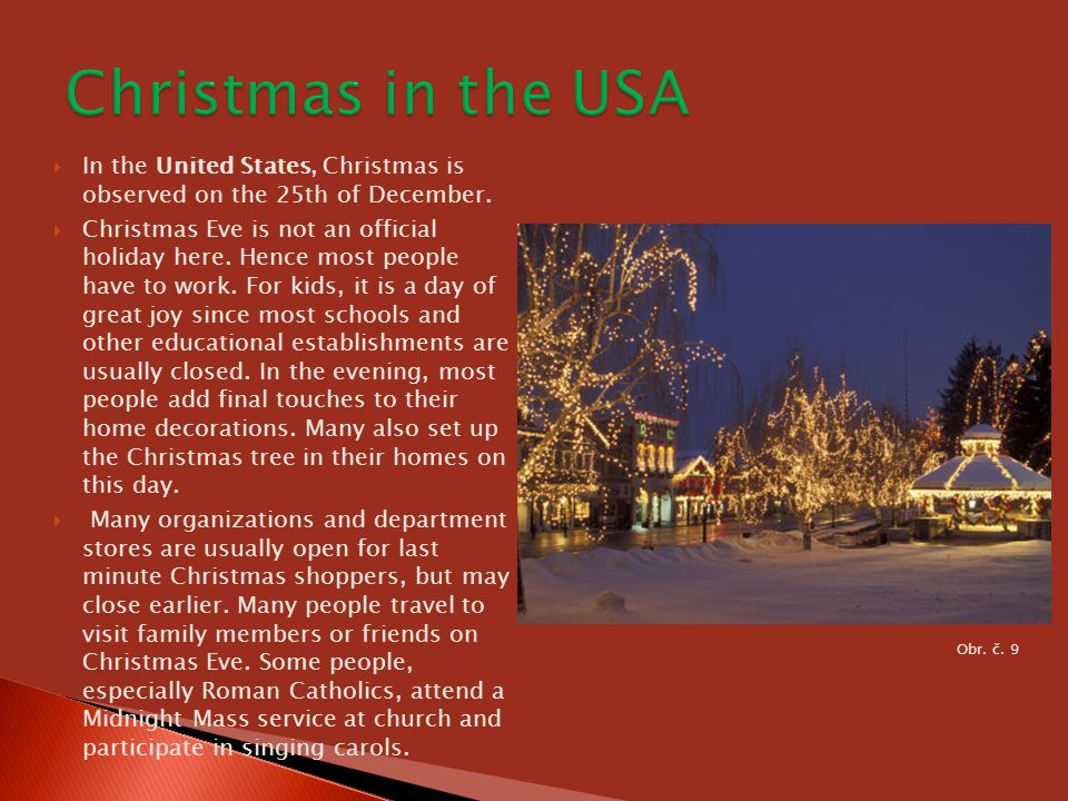 Christmas in the USA In the United States, Christmas is observed on the 25th of December.