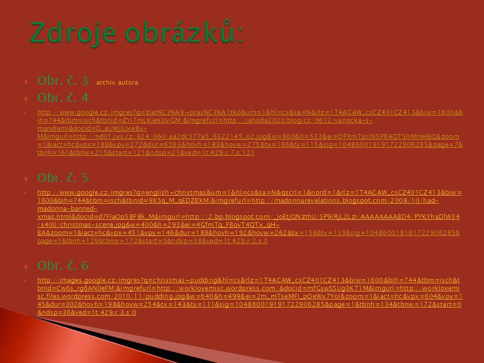 Zdroje obrázků: Obr. č. 3: archiv autora Obr. č. 4: Obr. č. 5: