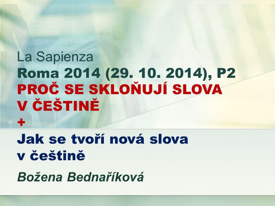 La Sapienza Roma 2014 (29. 10. 2014), P2 PROČ SE SKLOŇUJÍ SLOVA V ČEŠTINĚ + Jak se tvoří nová slova v češtině