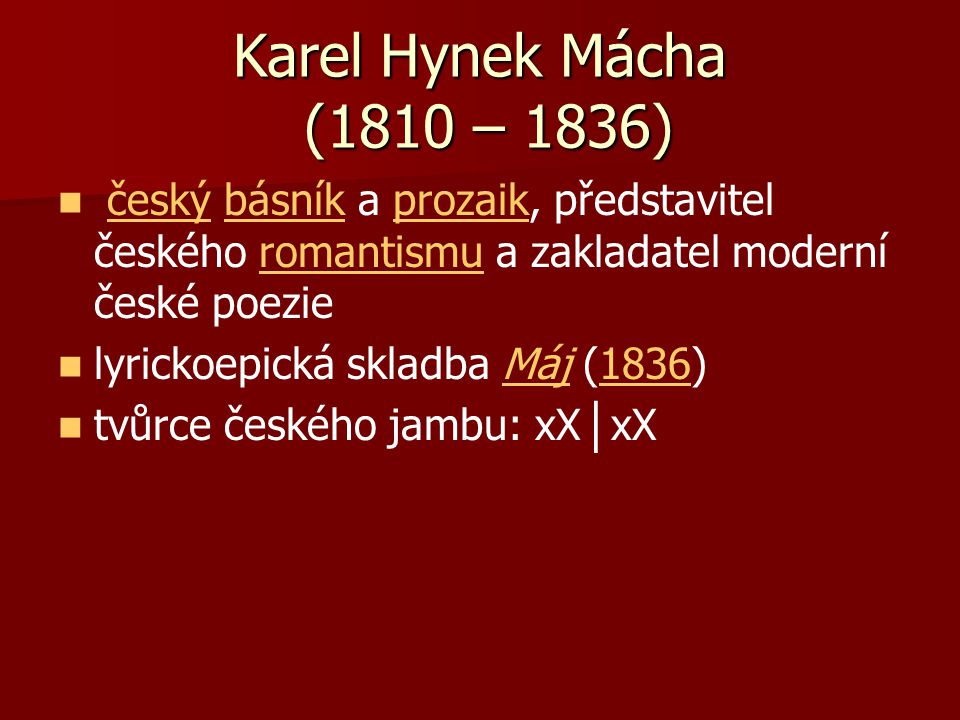 Karel Hynek Mácha (1810 – 1836) český básník a prozaik, představitel českého romantismu a zakladatel moderní české poezie.