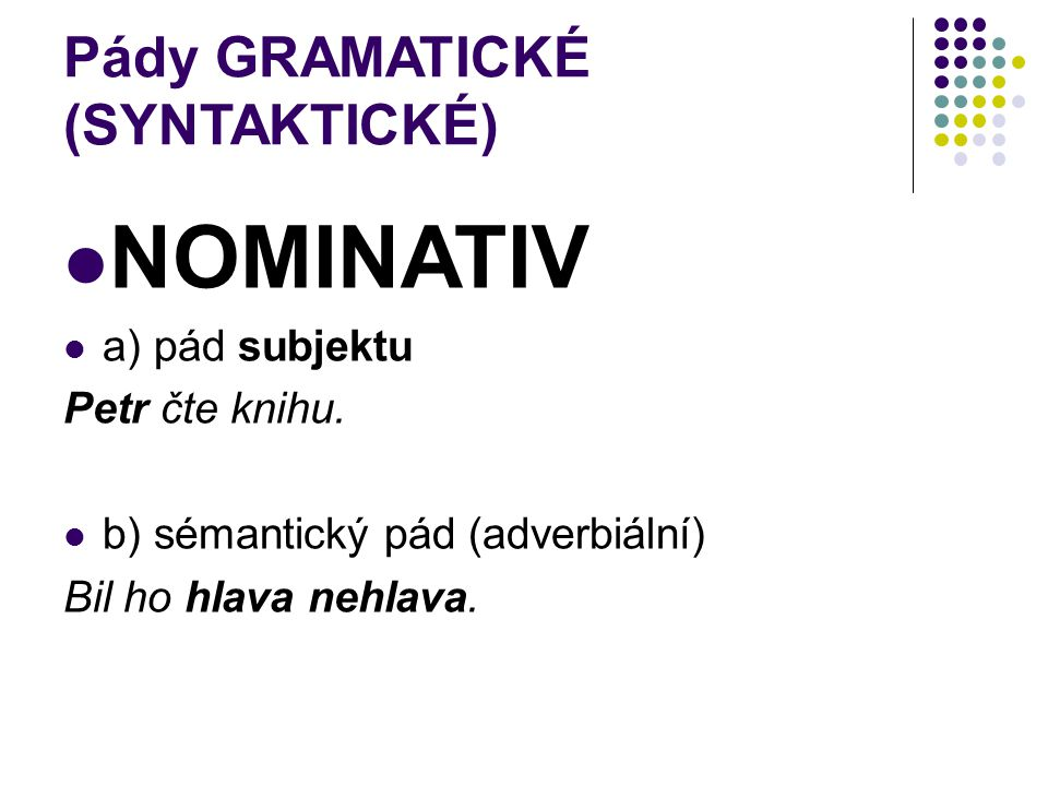 Pády GRAMATICKÉ (SYNTAKTICKÉ)