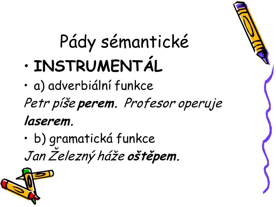 Pády sémantické INSTRUMENTÁL a) adverbiální funkce