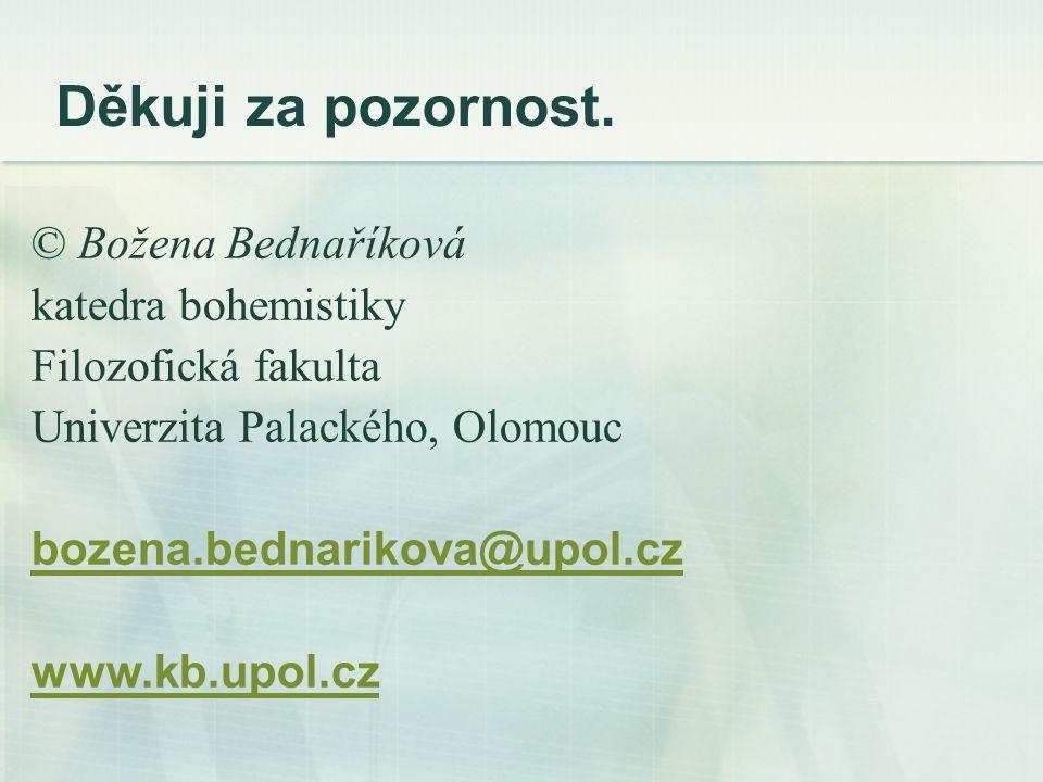 Děkuji za pozornost. © Božena Bednaříková katedra bohemistiky