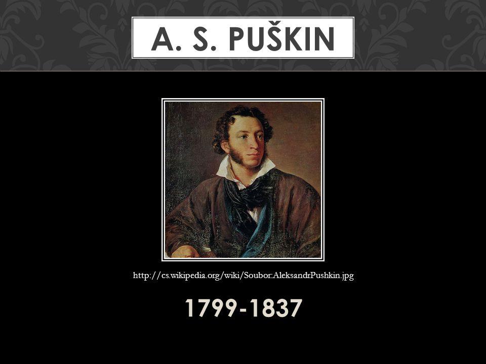 A. S. Puškin http://cs.wikipedia.org/wiki/Soubor:AleksandrPushkin.jpg 1799-1837
