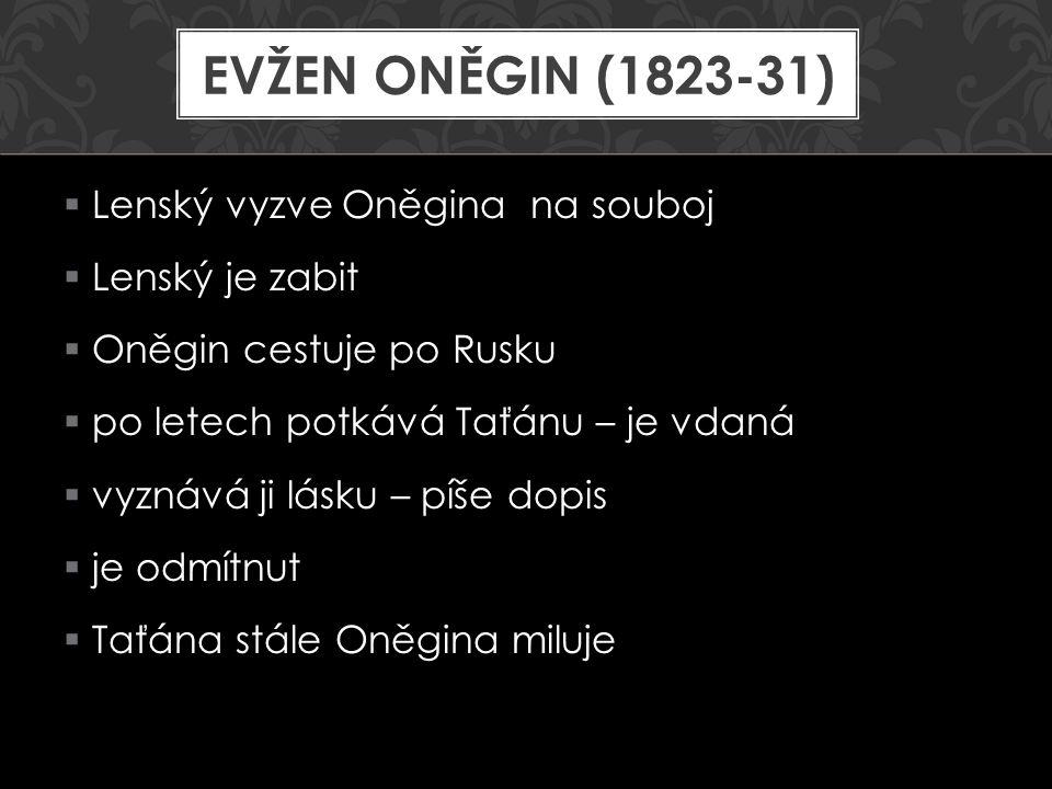 EVŽEN ONĚGIN (1823-31) Lenský vyzve Oněgina na souboj Lenský je zabit
