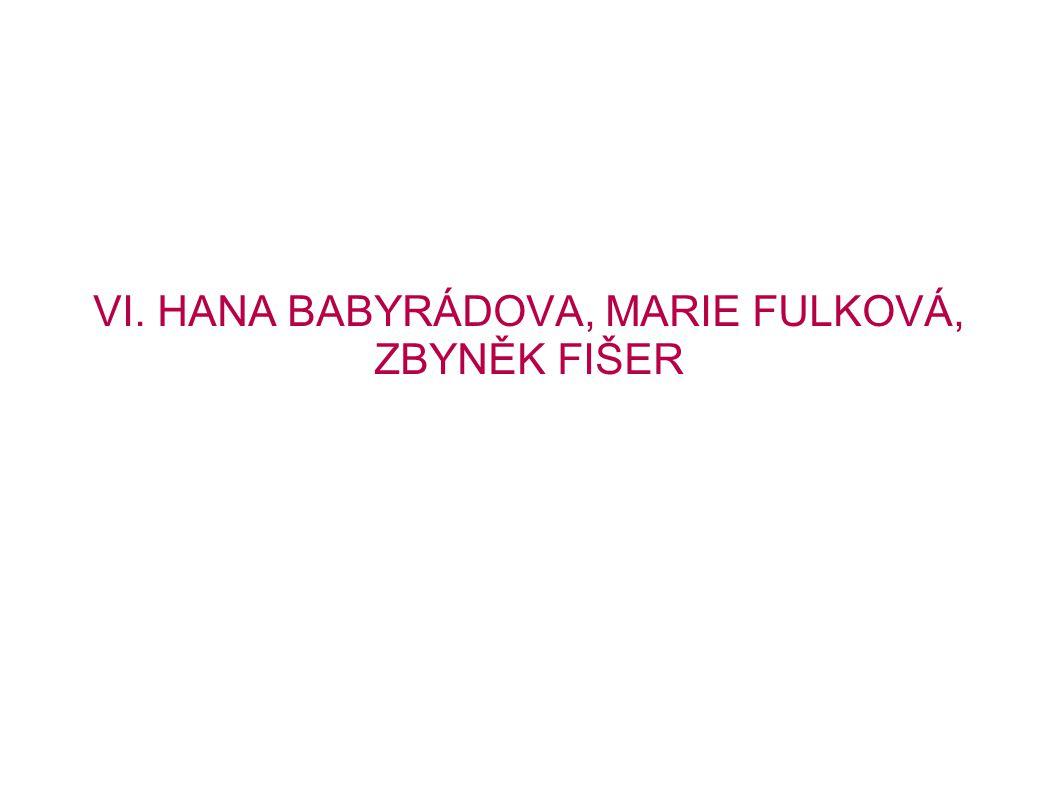 VI. HANA BABYRÁDOVA, MARIE FULKOVÁ, ZBYNĚK FIŠER
