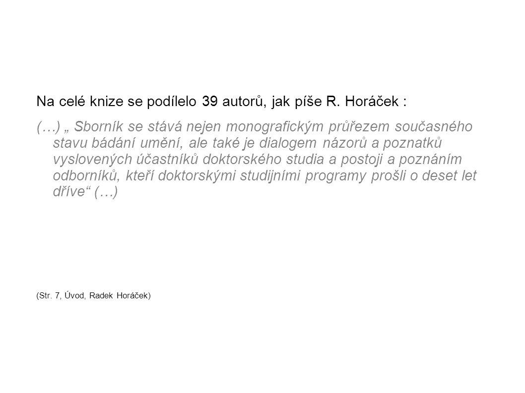 Na celé knize se podílelo 39 autorů, jak píše R. Horáček :