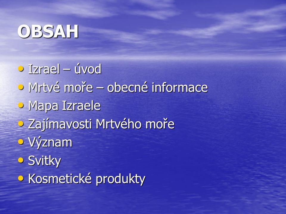 OBSAH Izrael – úvod Mrtvé moře – obecné informace Mapa Izraele