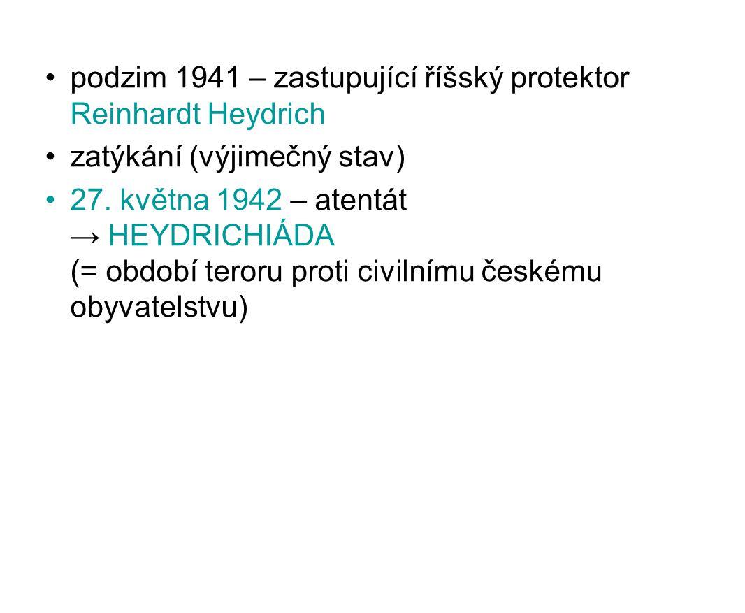 podzim 1941 – zastupující říšský protektor Reinhardt Heydrich