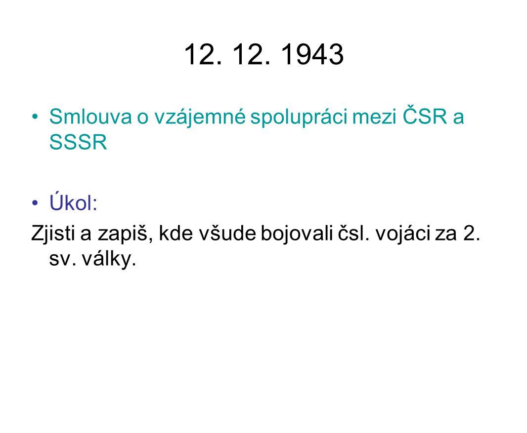 12. 12. 1943 Smlouva o vzájemné spolupráci mezi ČSR a SSSR Úkol: