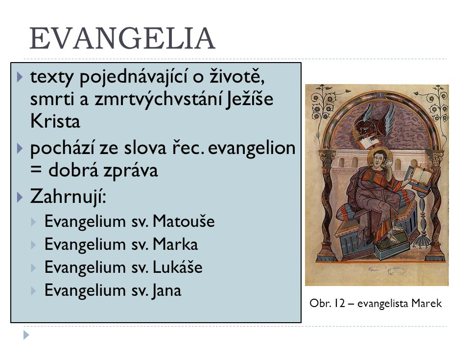 EVANGELIA texty pojednávající o životě, smrti a zmrtvýchvstání Ježíše Krista. pochází ze slova řec. evangelion = dobrá zpráva.