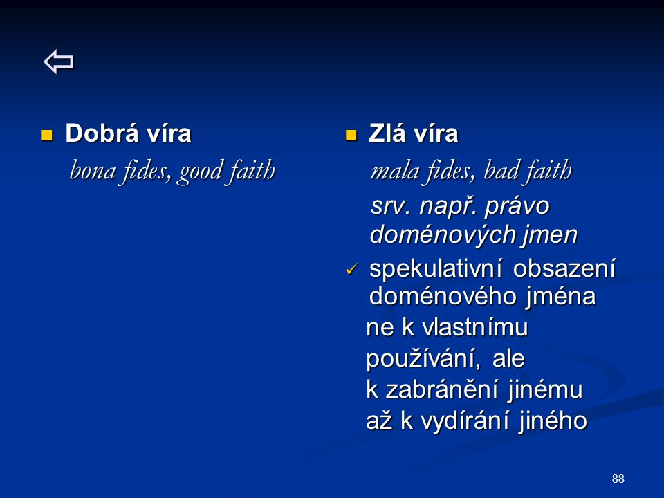 Dobrá víra bona fides, good faith Zlá víra mala fides, bad faith