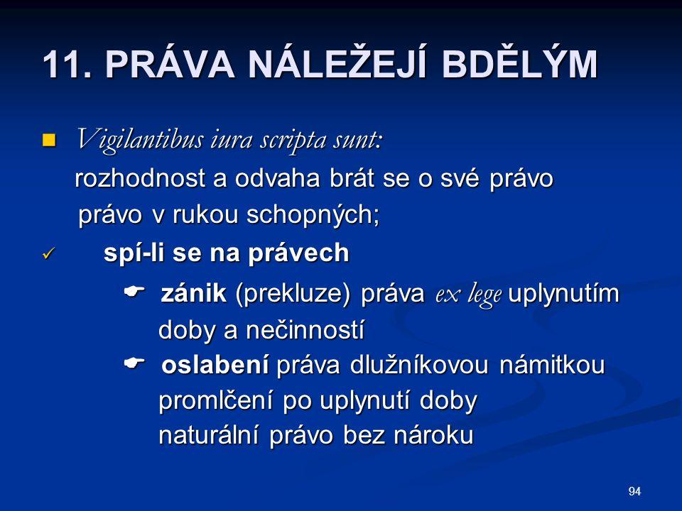 11. PRÁVA NÁLEŽEJÍ BDĚLÝM Vigilantibus iura scripta sunt: