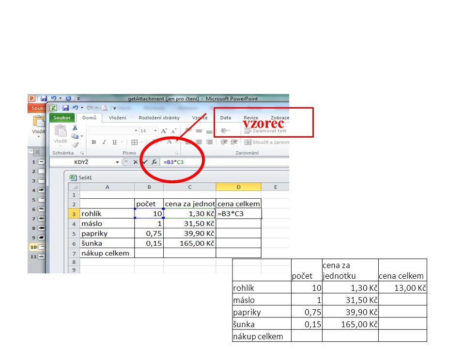 vzorec počet cena za jednotku cena celkem rohlík 10 1,30 Kč 13,00 Kč
