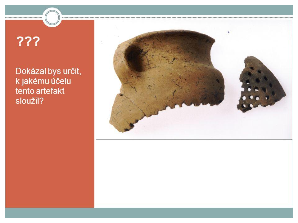 Dokázal bys určit, k jakému účelu tento artefakt sloužil