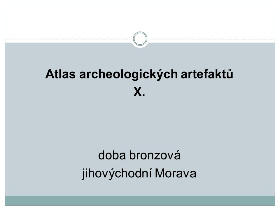 Atlas archeologických artefaktů X. doba bronzová jihovýchodní Morava