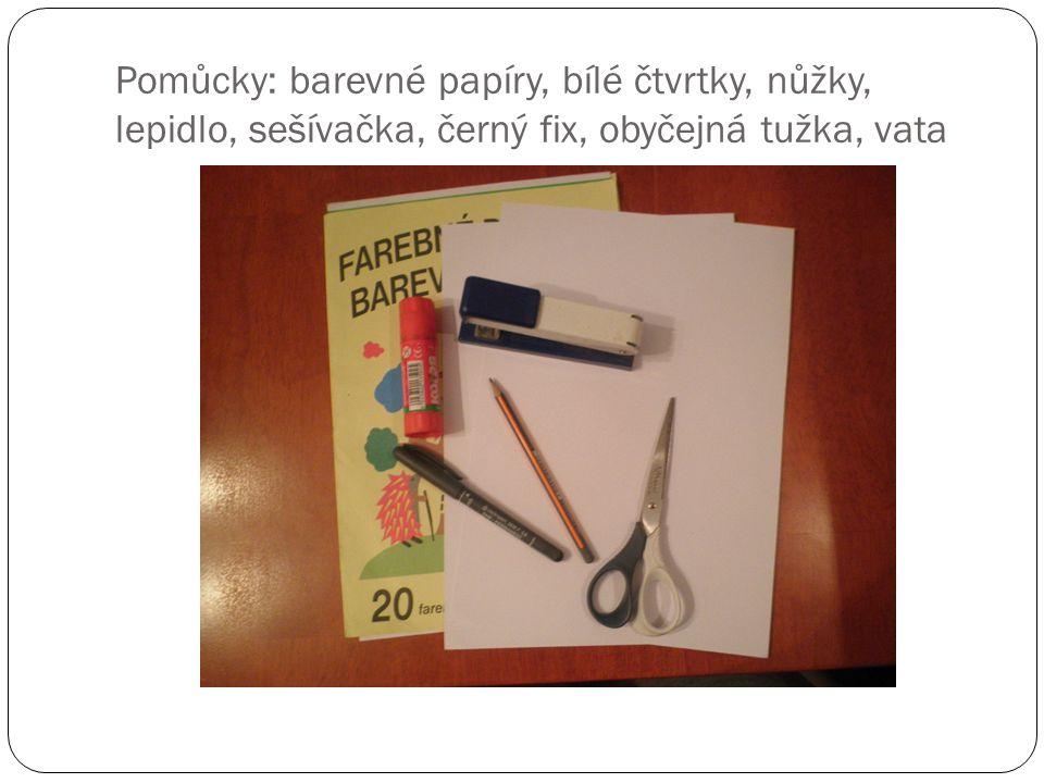 Pomůcky: barevné papíry, bílé čtvrtky, nůžky, lepidlo, sešívačka, černý fix, obyčejná tužka, vata
