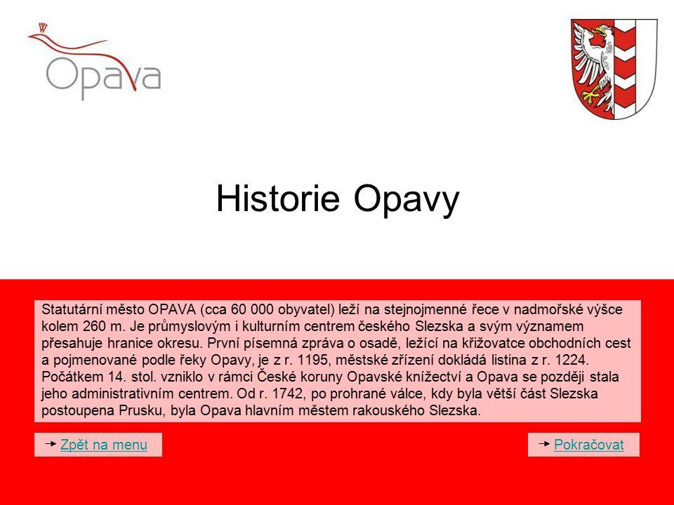 Historie Opavy Statutární město OPAVA (cca 60 000 obyvatel) leží na stejnojmenné řece v nadmořské výšce.