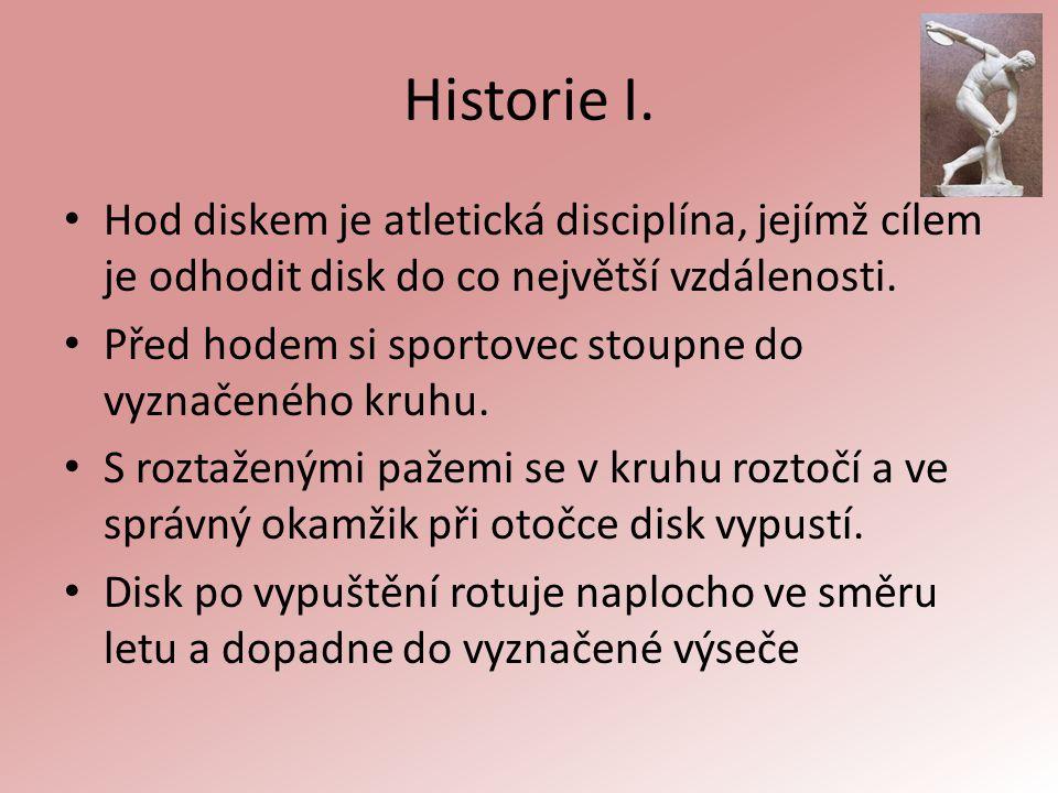 Historie I. Hod diskem je atletická disciplína, jejímž cílem je odhodit disk do co největší vzdálenosti.