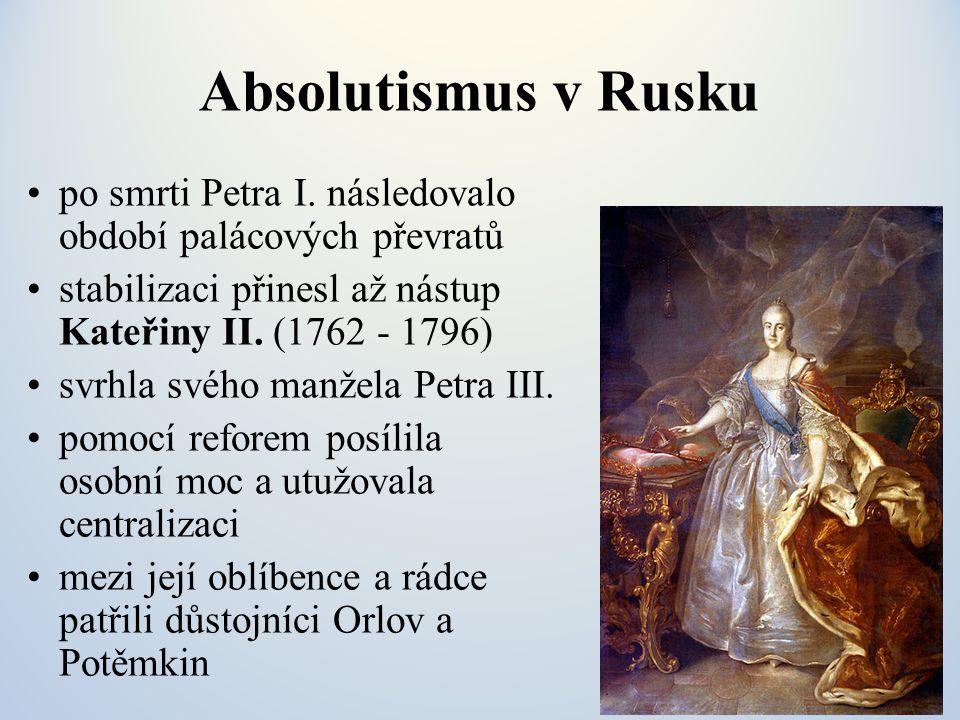 Absolutismus v Rusku po smrti Petra I. následovalo období palácových převratů. stabilizaci přinesl až nástup Kateřiny II. (1762 - 1796)