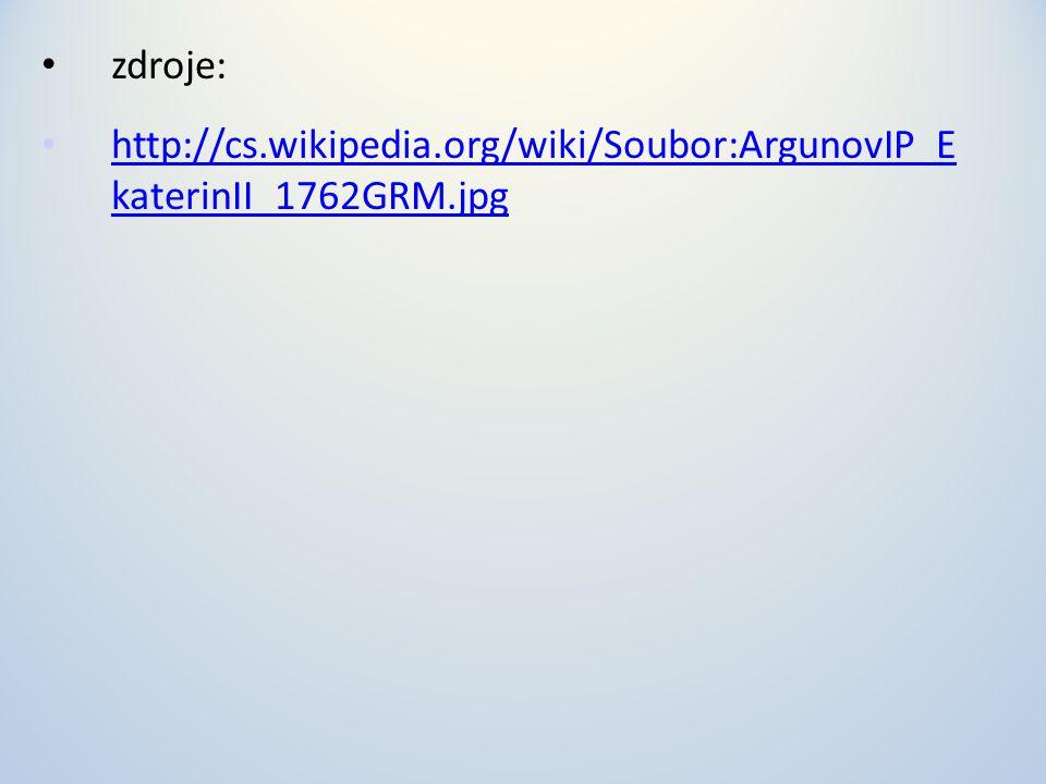 zdroje: http://cs.wikipedia.org/wiki/Soubor:ArgunovIP_E katerinII_1762GRM.jpg