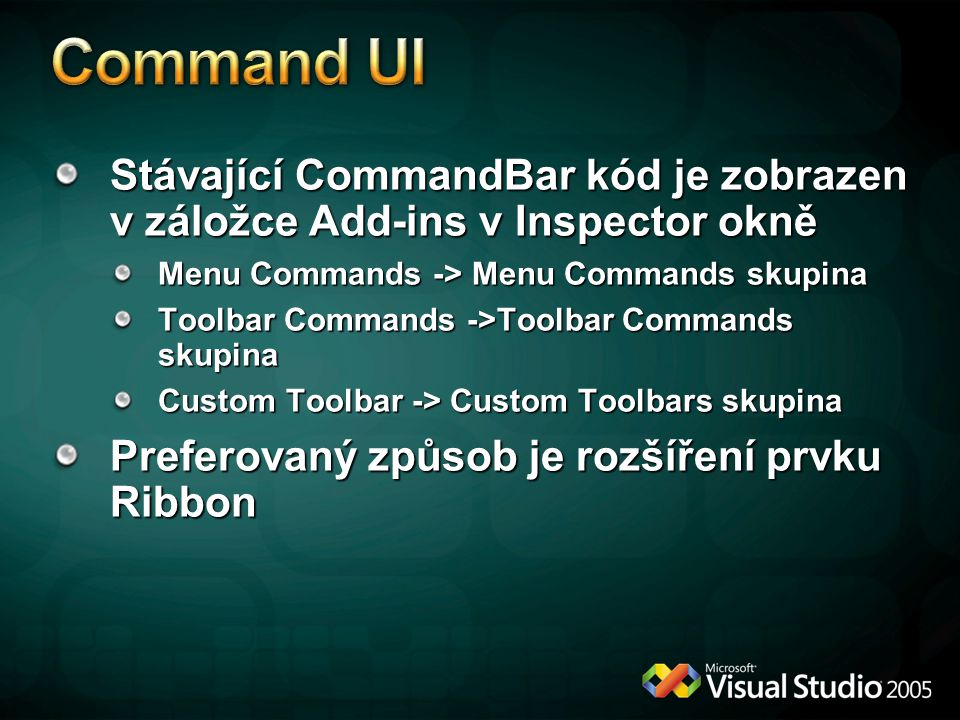 Command UI Stávající CommandBar kód je zobrazen v záložce Add-ins v Inspector okně. Menu Commands -> Menu Commands skupina.