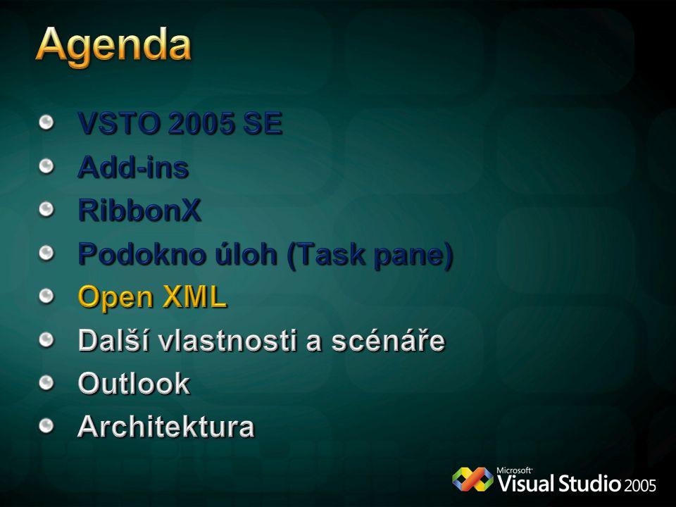 Agenda VSTO 2005 SE Add-ins RibbonX Podokno úloh (Task pane) Open XML