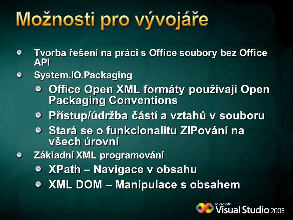 Možnosti pro vývojáře Tvorba řešení na práci s Office soubory bez Office API. System.IO.Packaging.