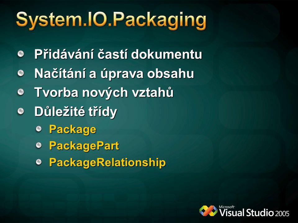 System.IO.Packaging Přidávání častí dokumentu Načítání a úprava obsahu