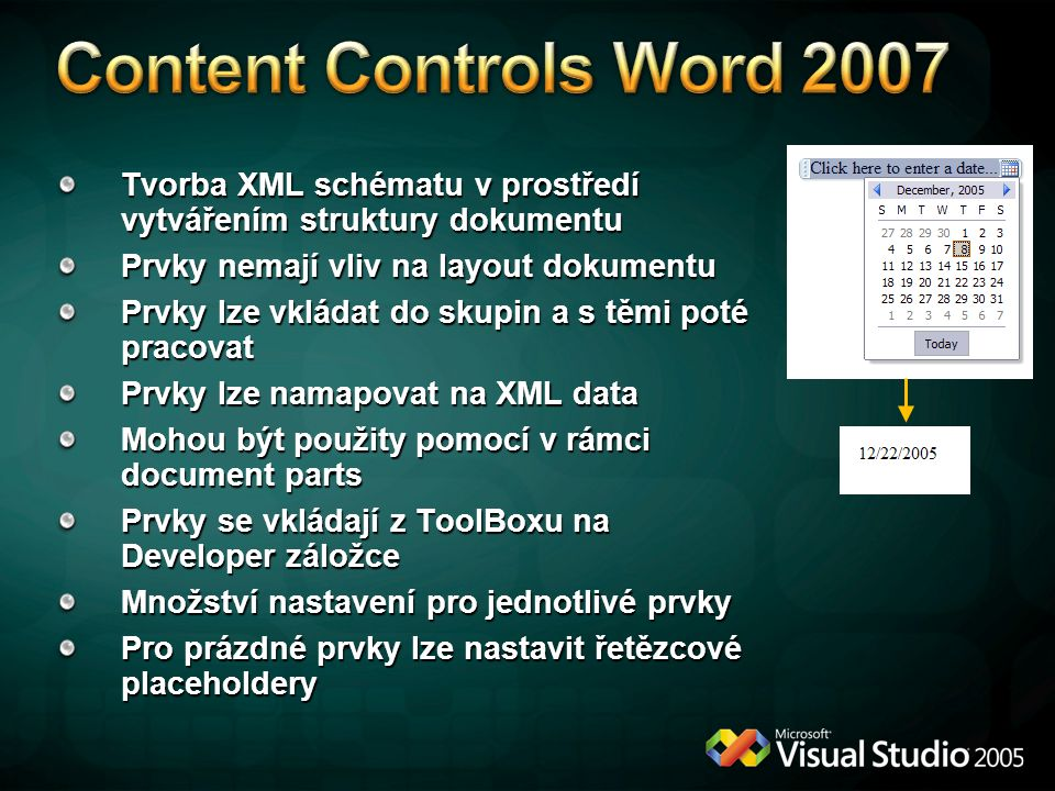 Content Controls Word 2007 Tvorba XML schématu v prostředí vytvářením struktury dokumentu. Prvky nemají vliv na layout dokumentu.