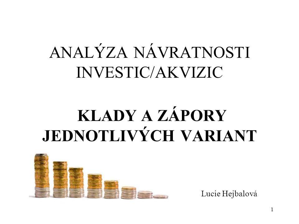 MPO 2009 ANALÝZA NÁVRATNOSTI INVESTIC/AKVIZIC KLADY A ZÁPORY JEDNOTLIVÝCH VARIANT Lucie Hejbalová