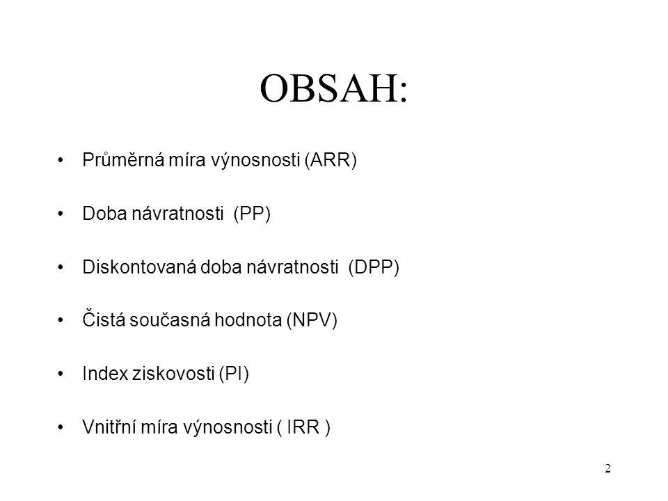 OBSAH: Průměrná míra výnosnosti (ARR) Doba návratnosti (PP)