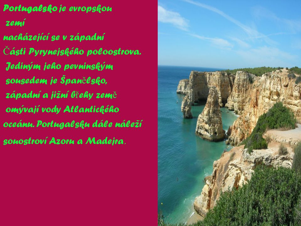 Portugalsko je evropskou zemí nacházející se v západní Části Pyrynejského poloostrova.
