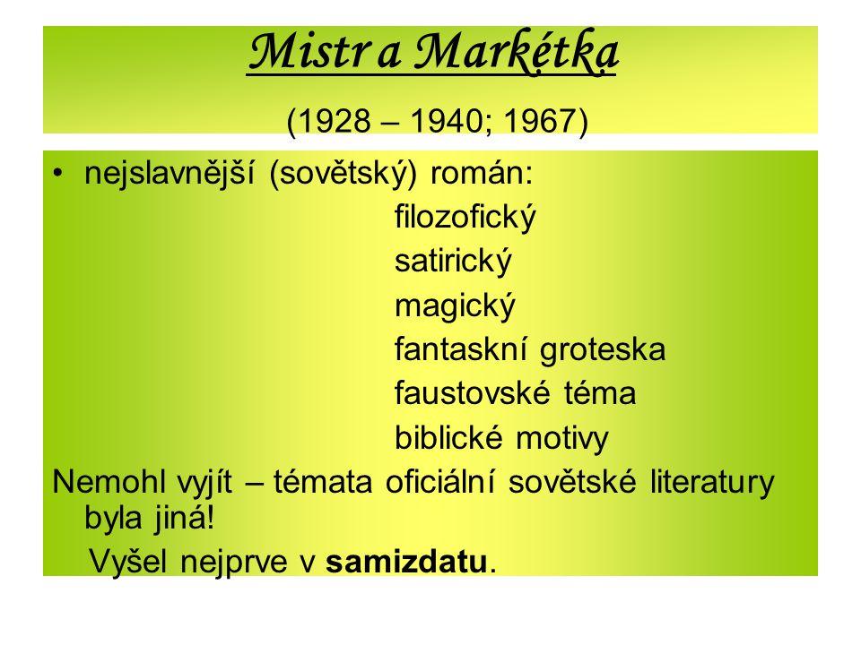 Mistr a Markétka (1928 – 1940; 1967) nejslavnější (sovětský) román: