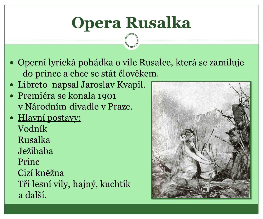 Opera Rusalka Operní lyrická pohádka o víle Rusalce, která se zamiluje