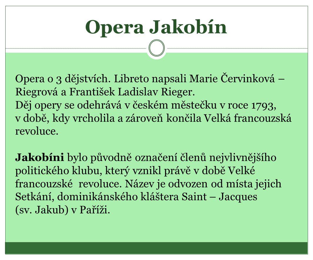 Opera Jakobín Opera o 3 dějstvích. Libreto napsali Marie Červinková –