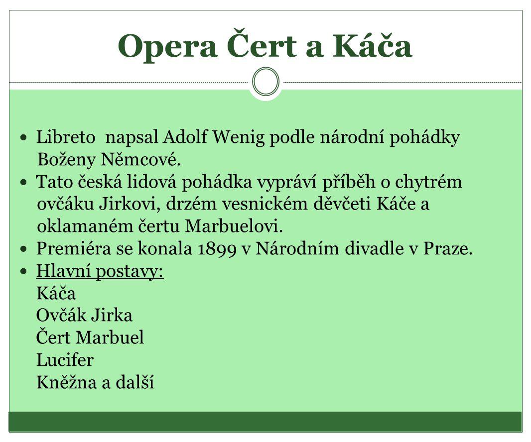 Opera Čert a Káča Libreto napsal Adolf Wenig podle národní pohádky