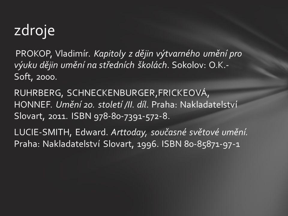 zdroje PROKOP, Vladimír. Kapitoly z dějin výtvarného umění pro výuku dějin umění na středních školách. Sokolov: O.K.- Soft, 2000.