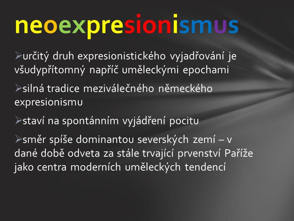 neoexpresionismus určitý druh expresionistického vyjadřování je všudypřítomný napříč uměleckými epochami.