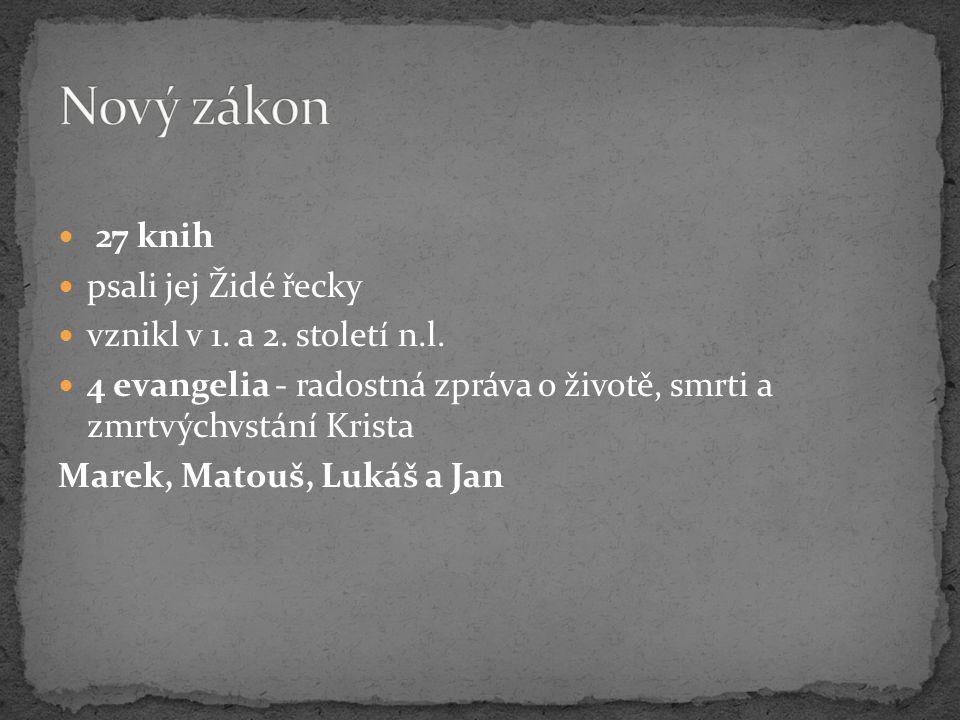 Nový zákon 27 knih psali jej Židé řecky vznikl v 1. a 2. století n.l.