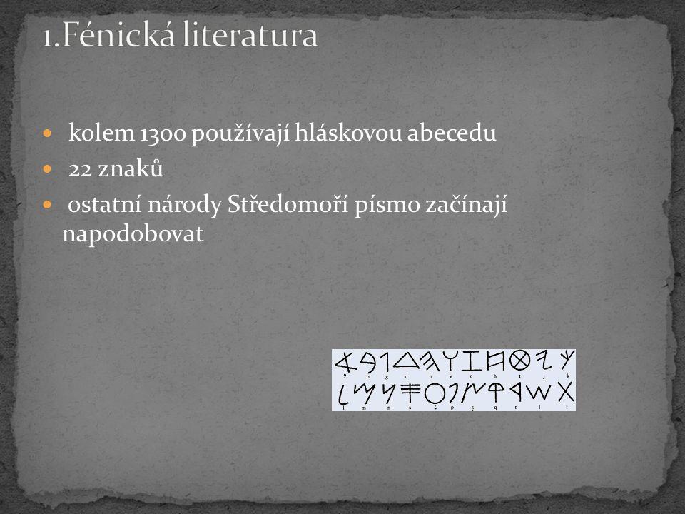 1.Fénická literatura kolem 1300 používají hláskovou abecedu 22 znaků