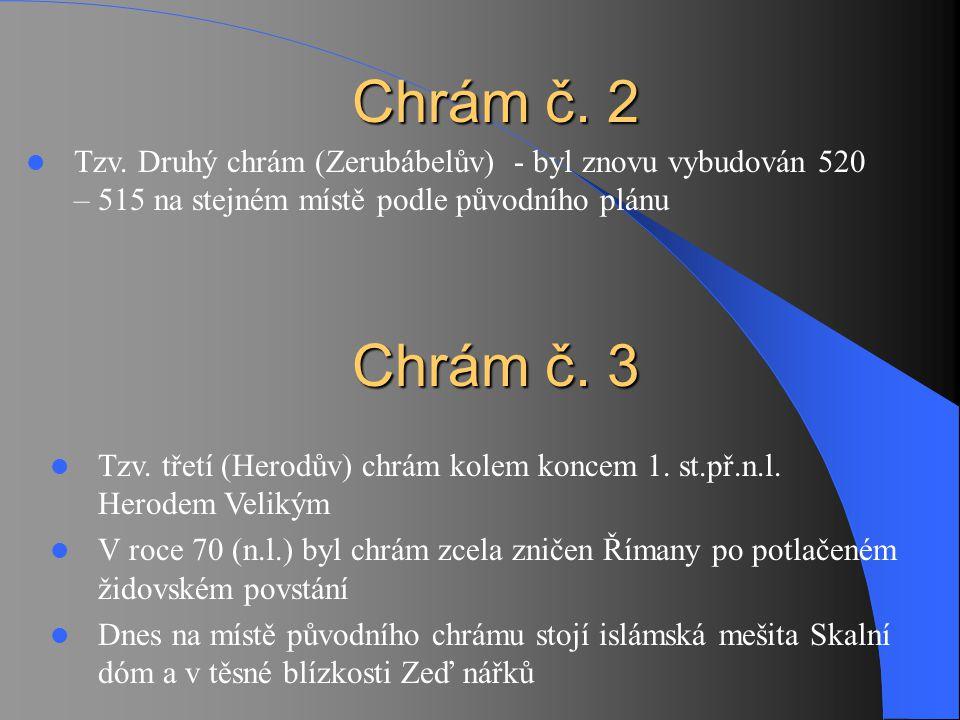 Chrám č. 2 Tzv. Druhý chrám (Zerubábelův) - byl znovu vybudován 520 – 515 na stejném místě podle původního plánu.