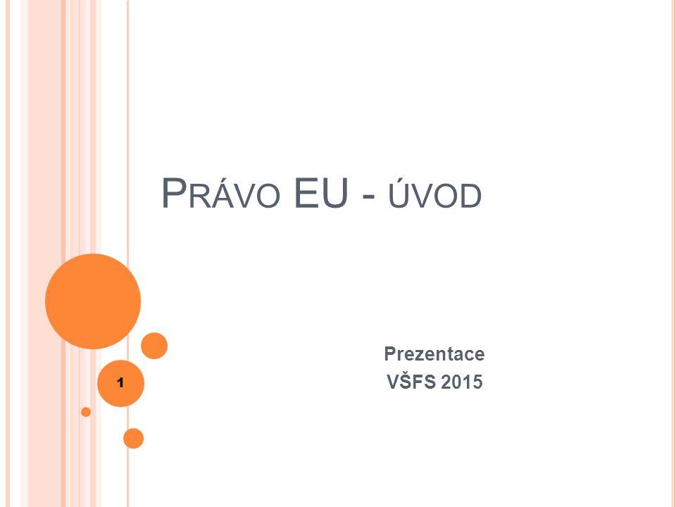 Právo EU - úvod Prezentace VŠFS 2015