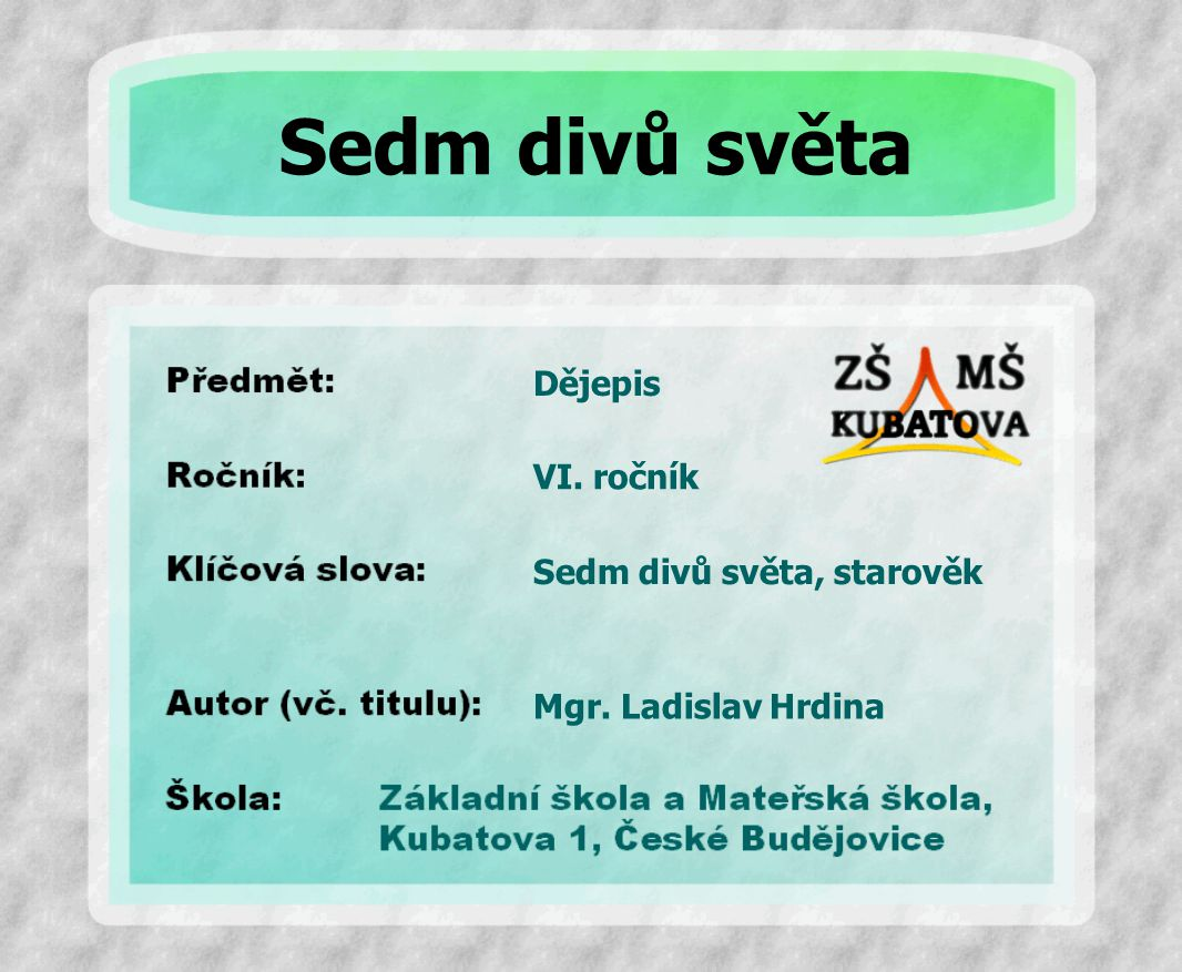 Sedm divů světa Dějepis VI. ročník Sedm divů světa, starověk