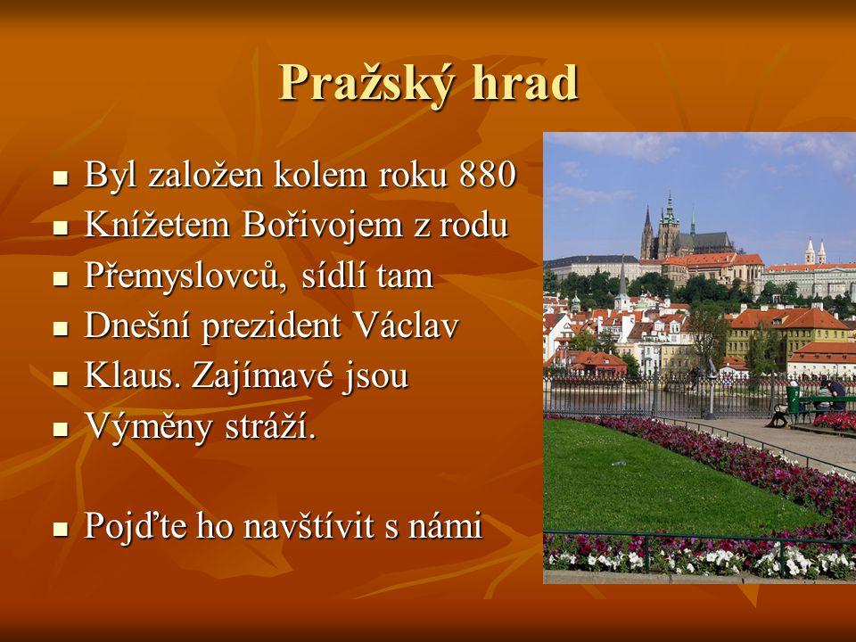 Pražský hrad Byl založen kolem roku 880 Knížetem Bořivojem z rodu