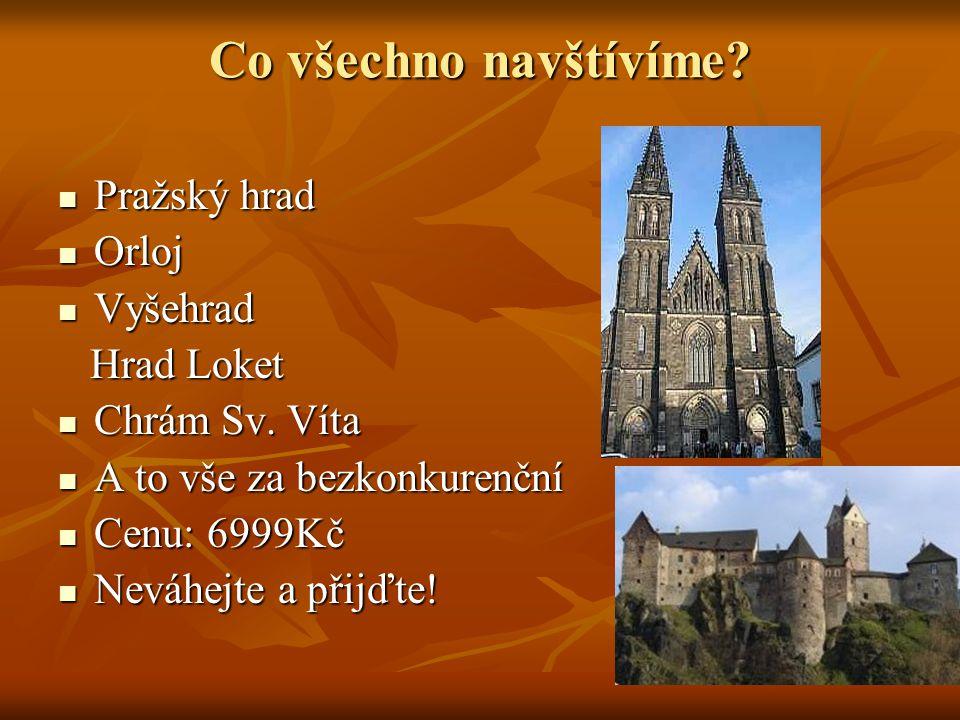 Co všechno navštívíme Pražský hrad Orloj Vyšehrad Hrad Loket