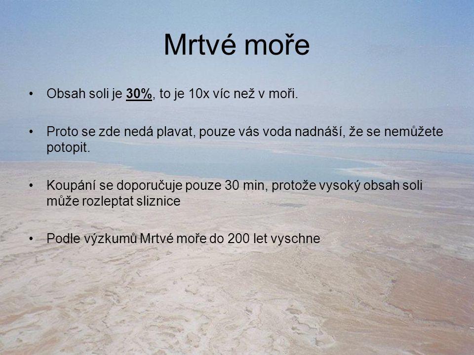Mrtvé moře Obsah soli je 30%, to je 10x víc než v moři.