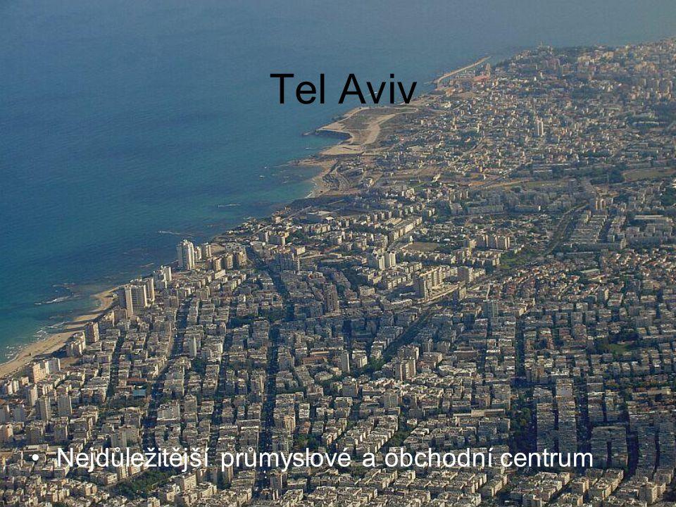Tel Aviv Nejdůležitější průmyslové a obchodní centrum