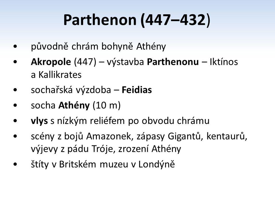 Parthenon (447– 432) původně chrám bohyně Athény