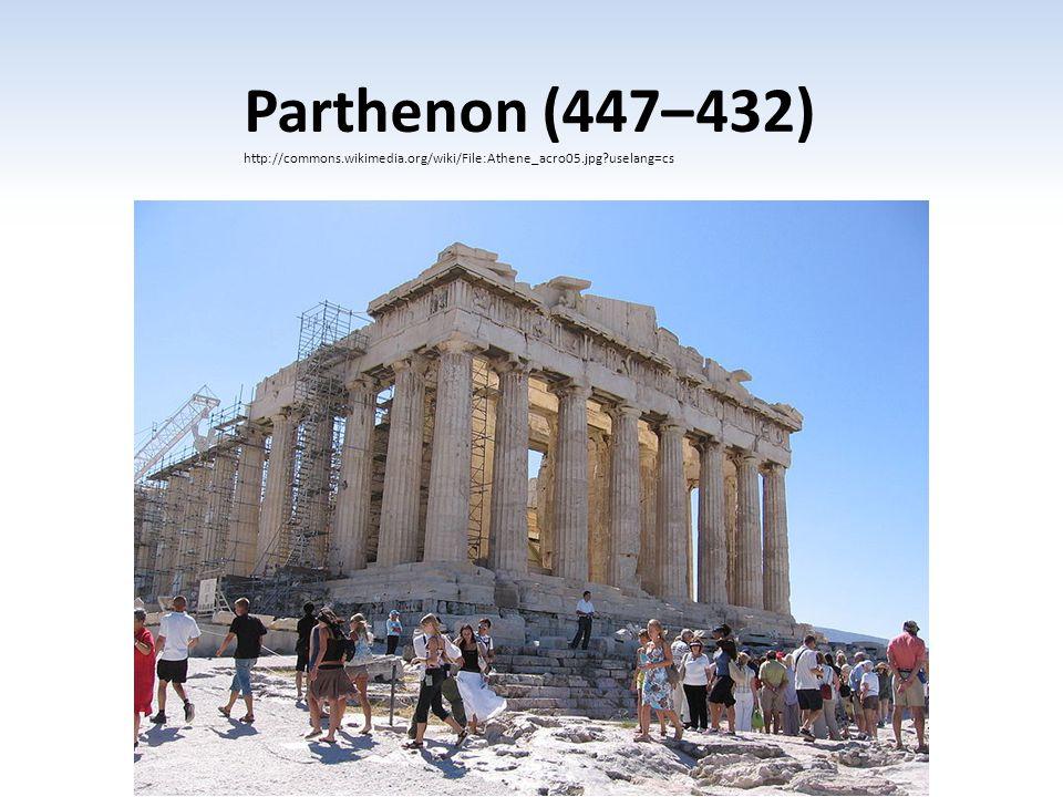 Parthenon (447– 432) http://commons.wikimedia.org/wiki/File:Athene_acro05.jpg uselang=cs